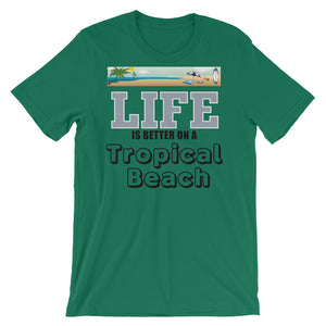 Life is Better on a tropical beach Unisex short sleeve t-shirt - CalvinMade