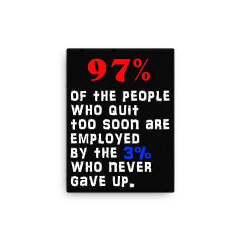 97%  of the people who quit too soon are  employed  by the 3% who never gave up Canvas - CalvinMade