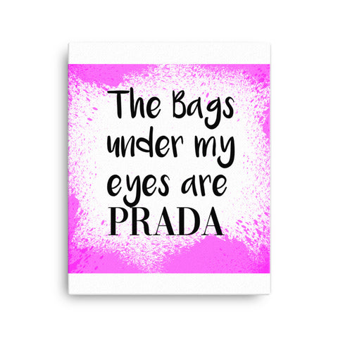 these bags under my eyes are prada Canvas - CalvinMade