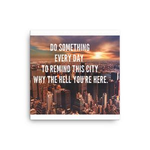 Do Something every day to remind this city why the hell you're here Canvas - CalvinMade