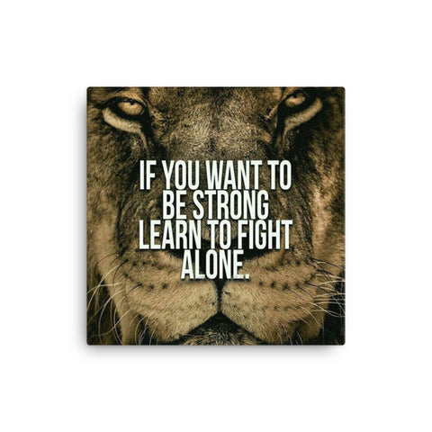 Image of If you want to be Strong, Learn to fight alone Canvas - CalvinMade
