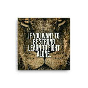 If you want to be Strong, Learn to fight alone Canvas - CalvinMade