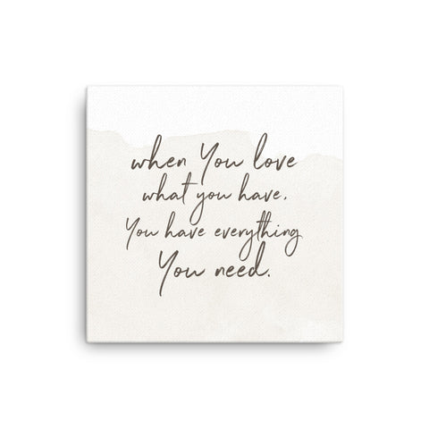 Image of When you love what you have, you have everything you need Canvas - CalvinMade