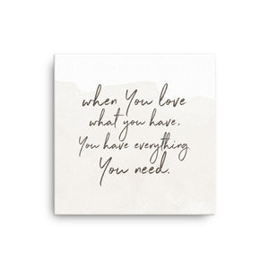 When you love what you have, you have everything you need Canvas - CalvinMade