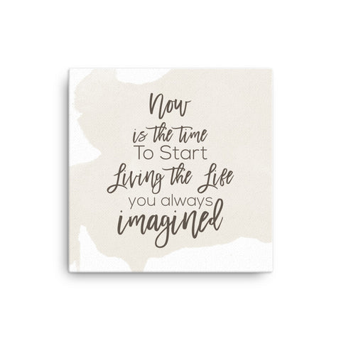 Image of Now is the time to start living the life you always imagined Canvas - CalvinMade