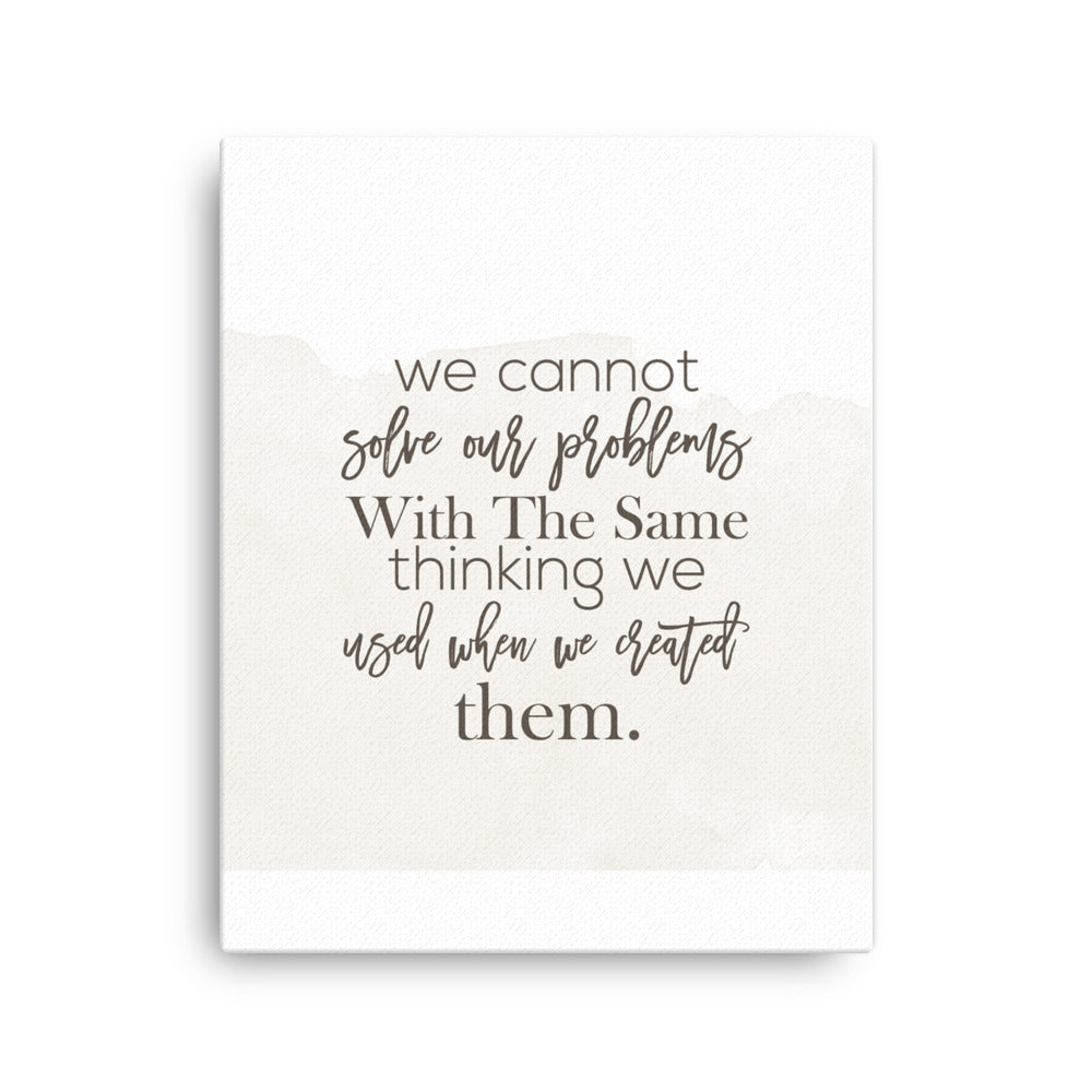 We Cannot solve our problems with the same thinking we used when we created them Canvas - CalvinMade