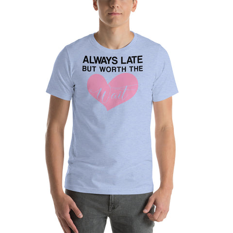 Image of Always Late, but worth the wait Short-Sleeve Unisex T-Shirt - CalvinMade
