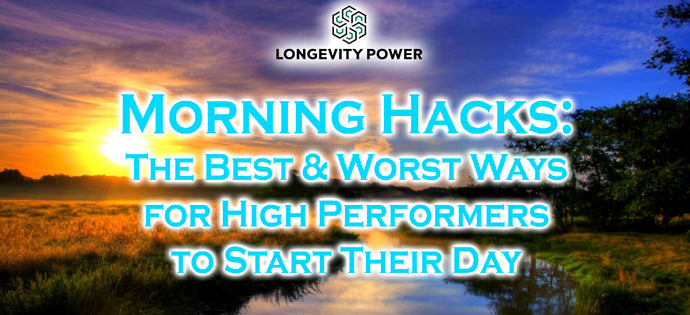 Morning Hacks: The Best and Worst Ways for High Performers to Start Their Day