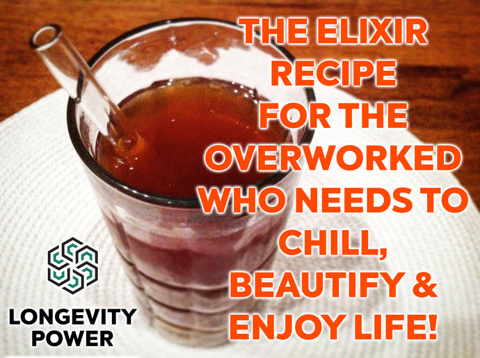 The Elixir Recipe for the Overworked Who Needs to Chill, Beautify and Enjoy Life!