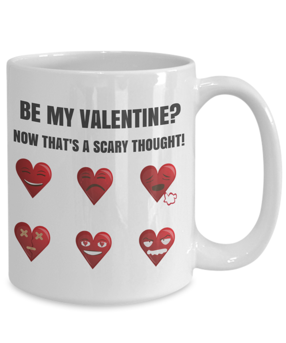BE MY VALENTINE-NOW THAT'S A SCARY THOUGHT!