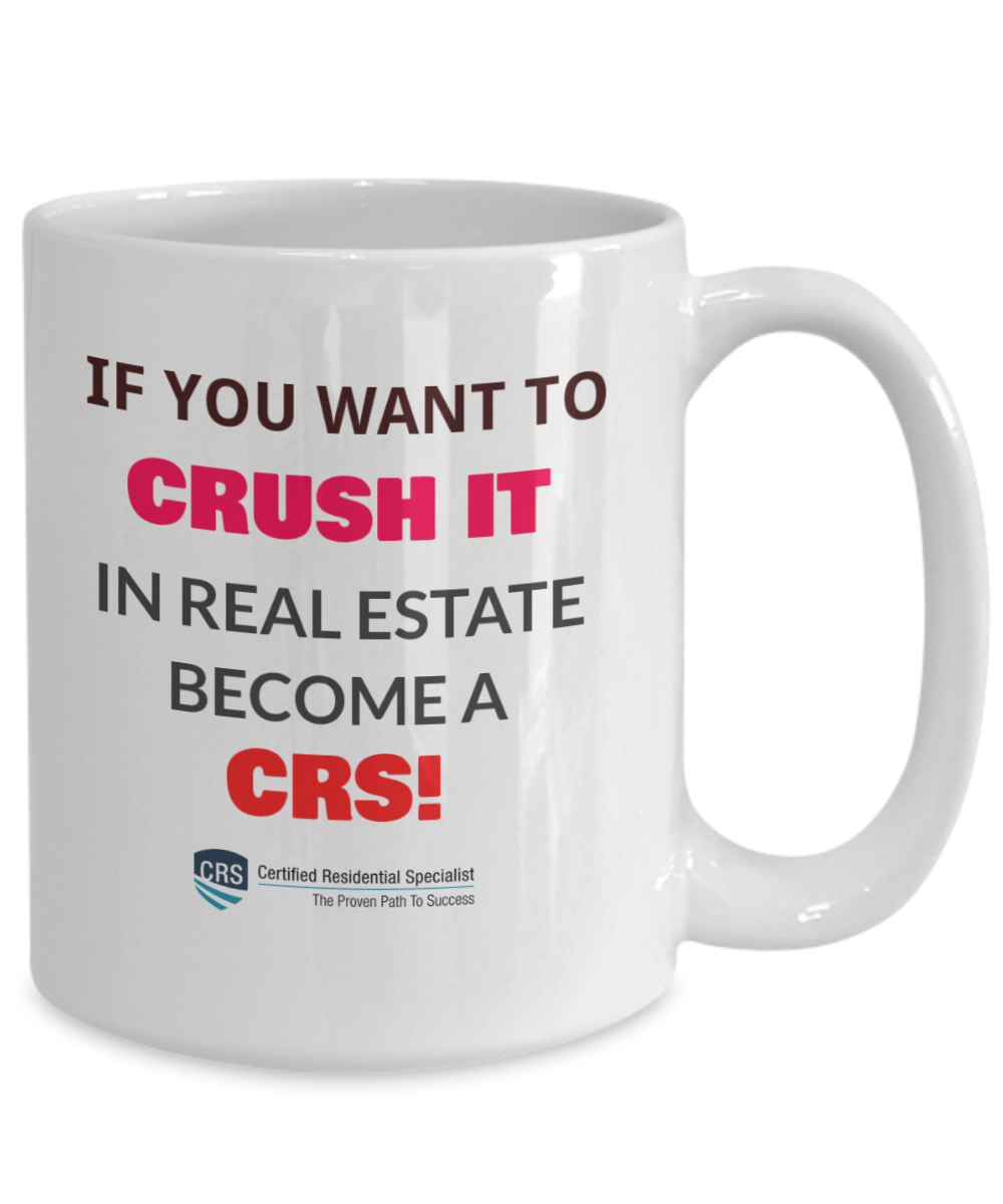 NEW CRS - If You Want to Crush It in Real Estate-Become a CRS