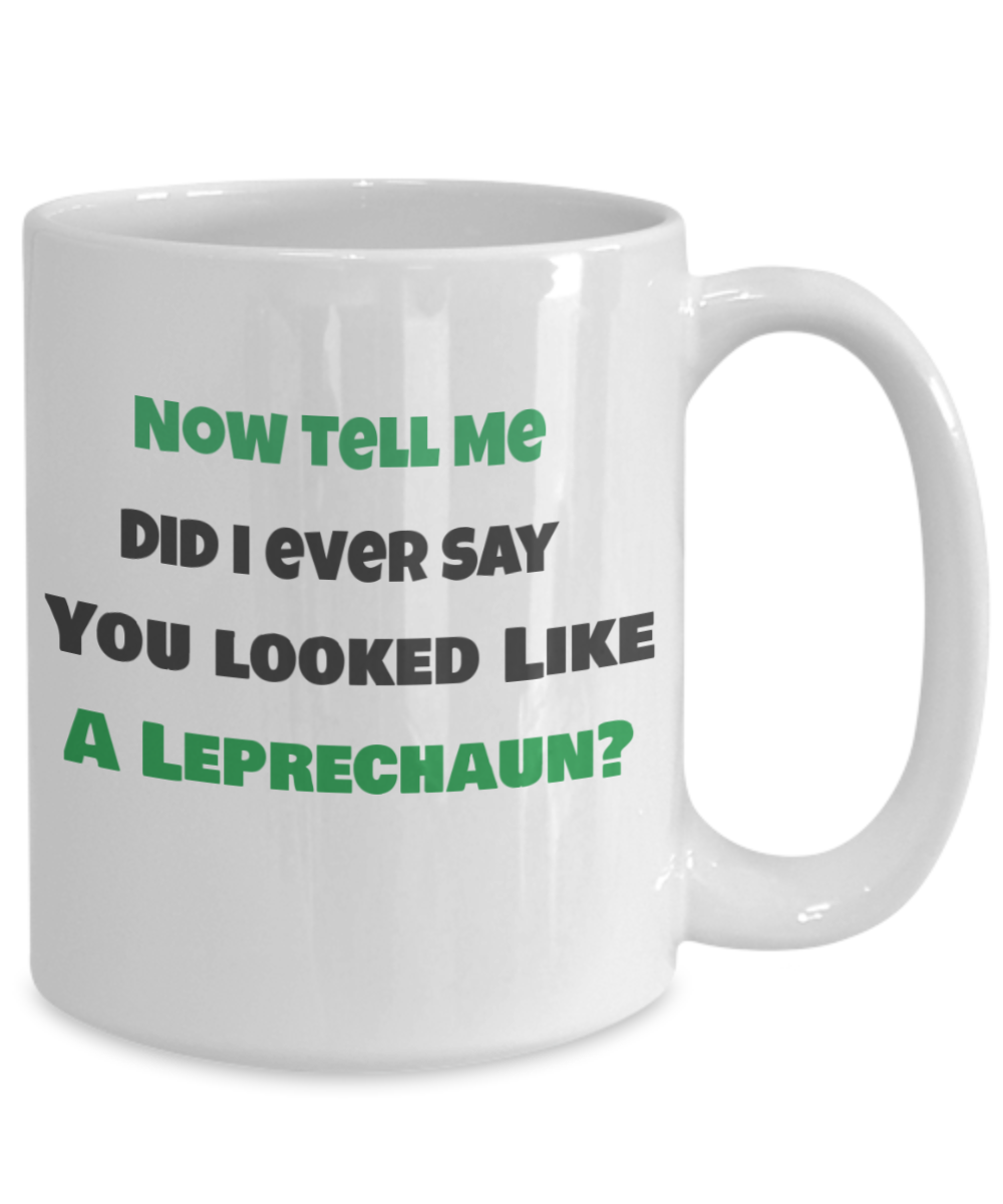 Now, Tell Me Did I Ever Say You Looked Like a Leprechaun?