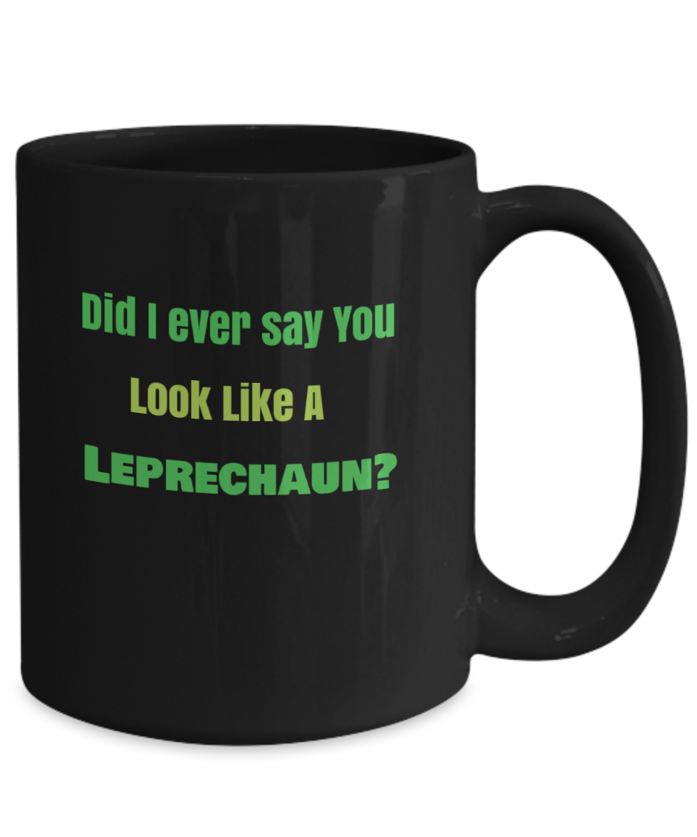 Did I ever say You Look Like a Leprechaun?