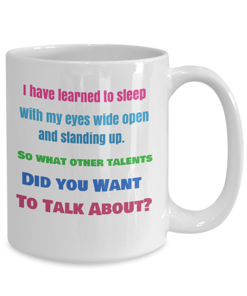 Bonus - Funny Career Mug - I have Learned to Sleep With MY Eyes Wide Open...