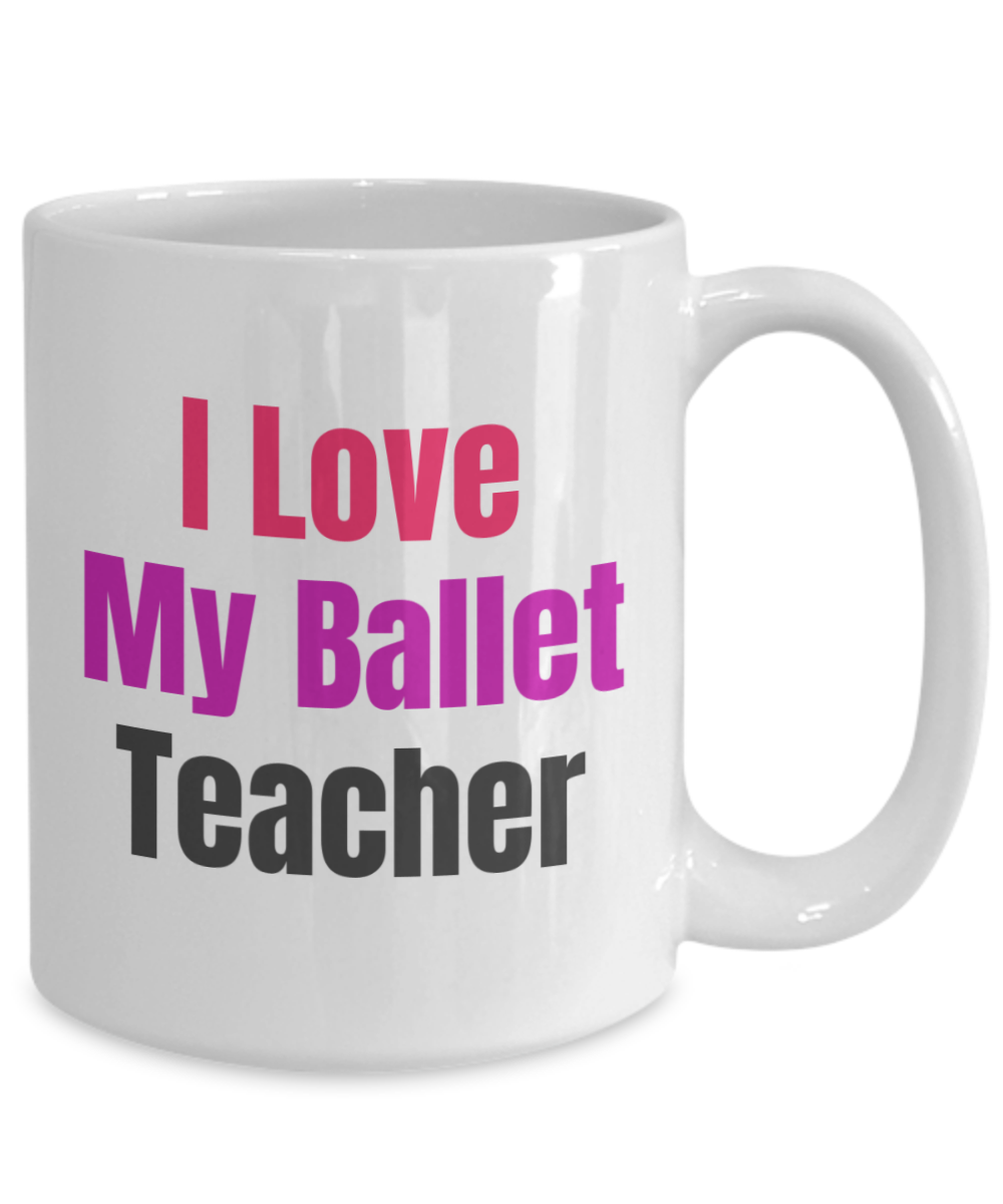 I Love My Ballet Teacher - 15 oz mug