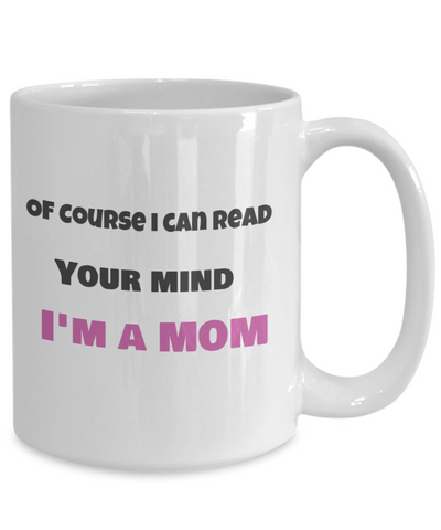 Of Course i can read your mind-I'm a Mom
