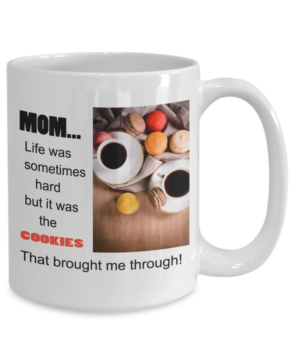 Mom-Life was sometimes Hard-But it was the Cookies that Brought me Through-Coffee