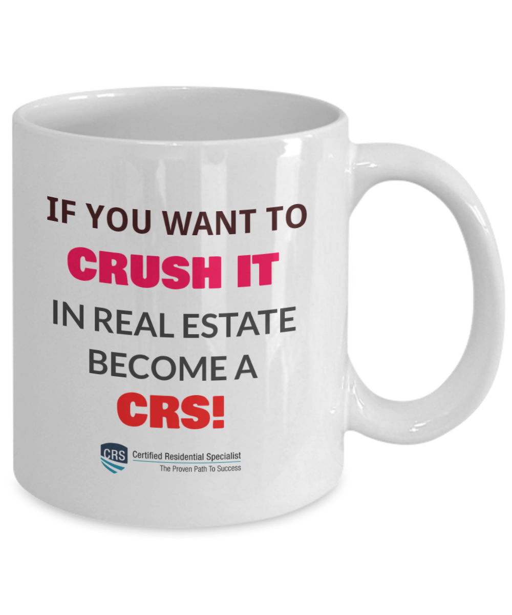 11 OZ - New CRS-If You Want to Crush It in Real Estate - Become a CRS!