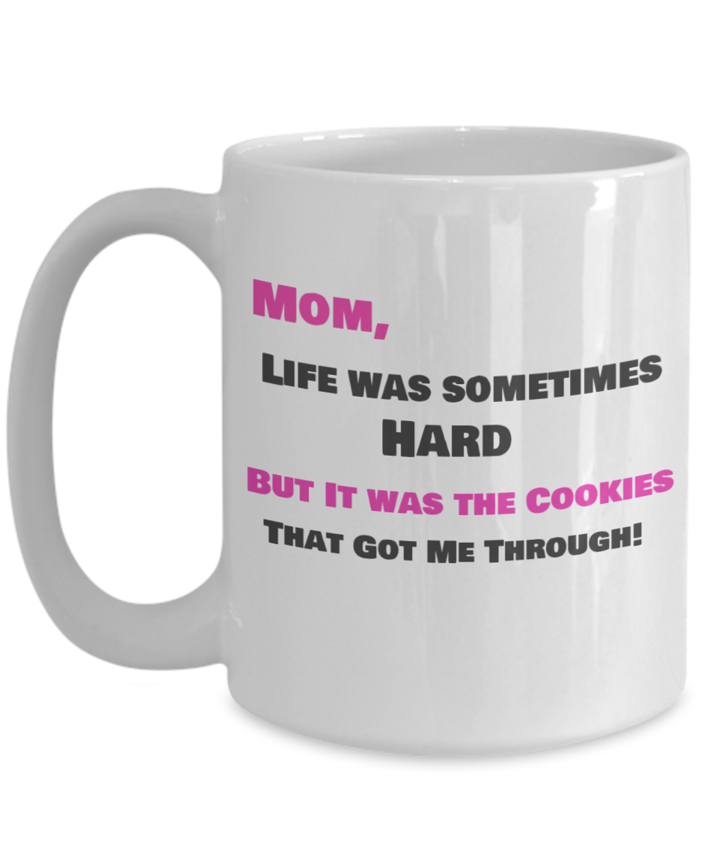 Mom, Like Was Sometimes Hard - But It was the Cookies that Got Me Through-white 15 oz - pink and black