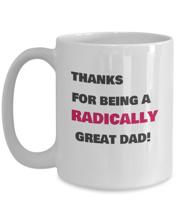THANKS fOR BEING A RADICALLY GREAT DAD!