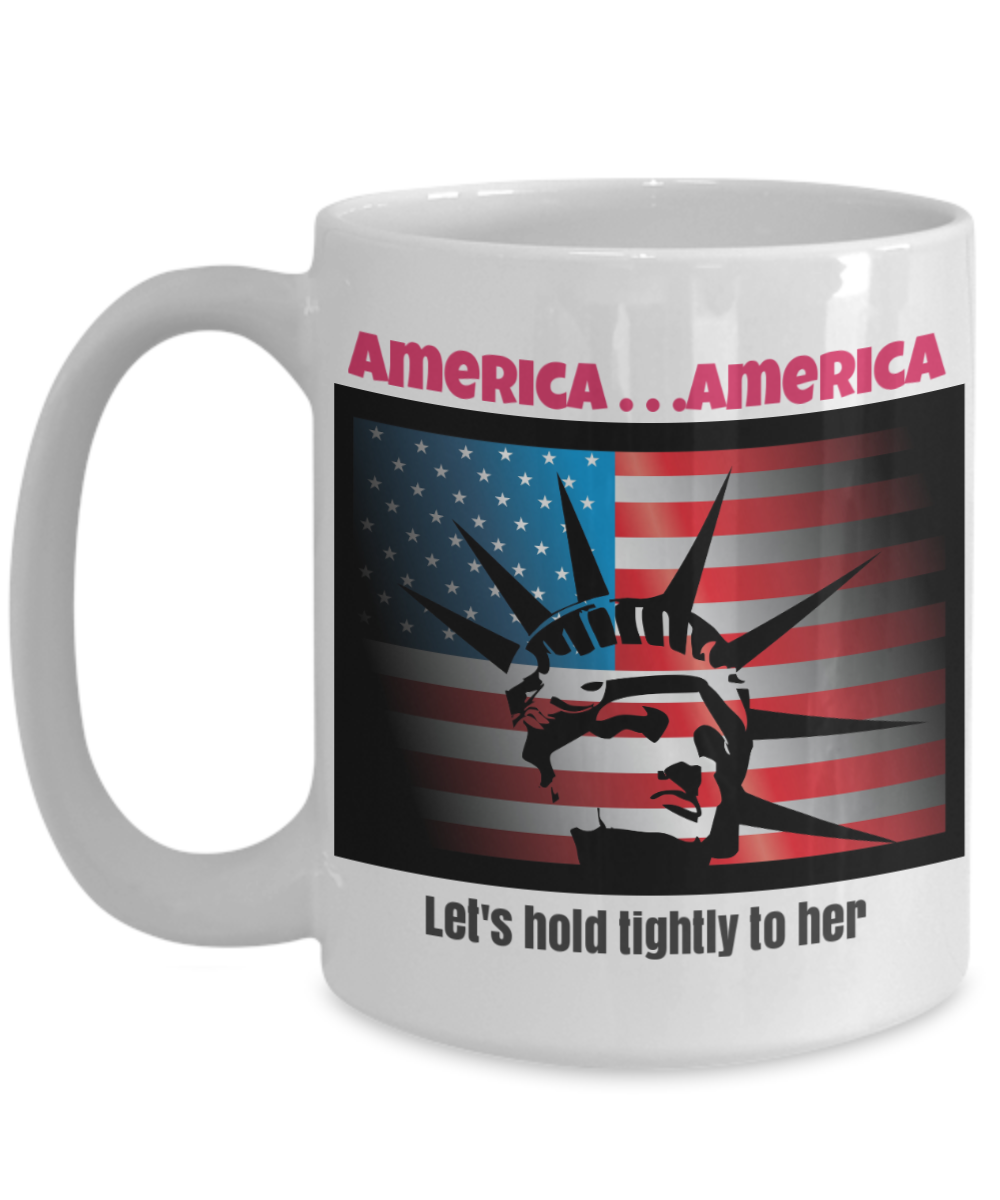 America . . . America - Let's Hold Tightly to Her