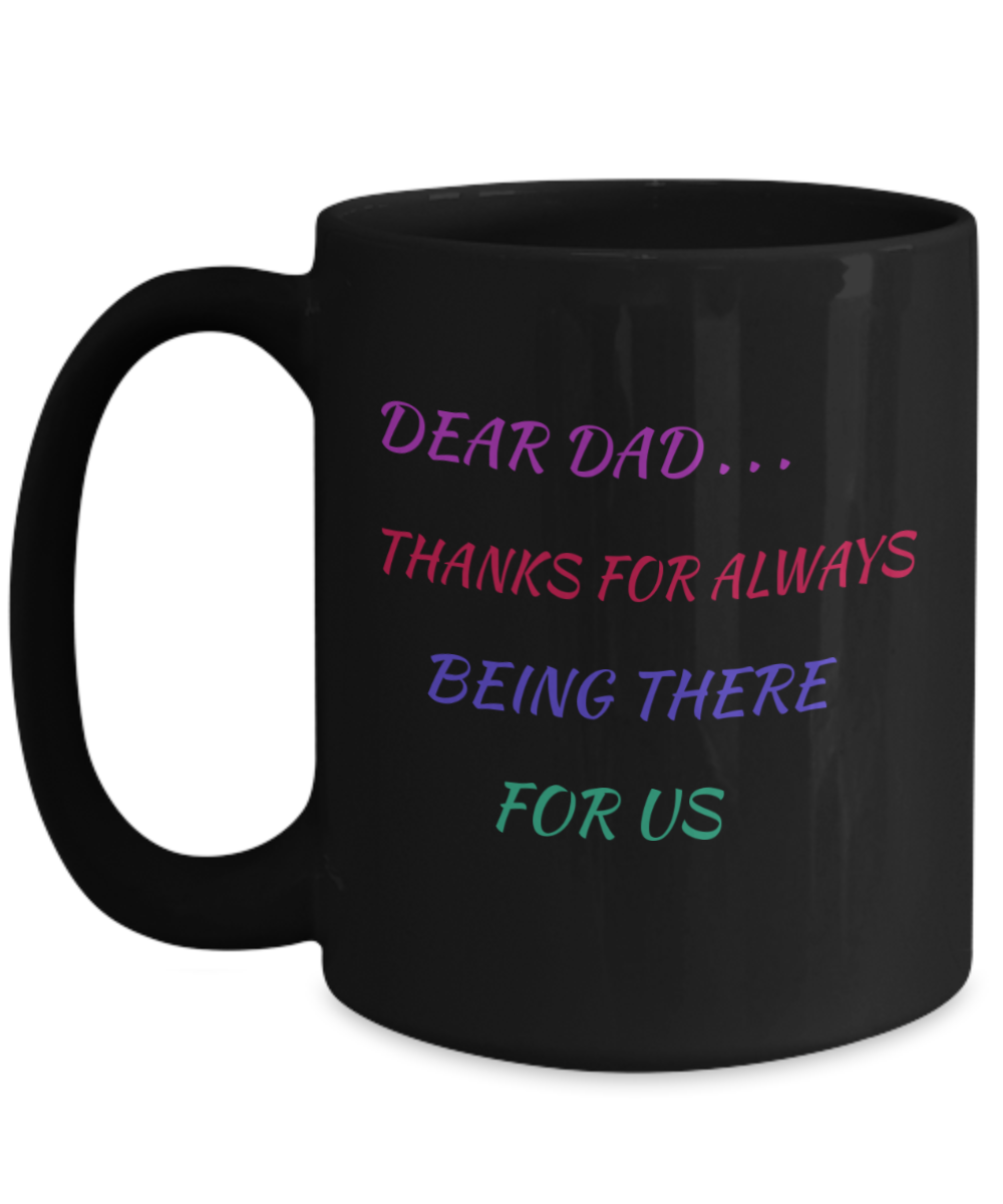 DEAR DAD - THANKS FOR ALWAYS BEING THERE- BLACK MUG