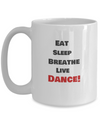 Eat, Sleep, Breathe, Live Dance - 15 oz white mug