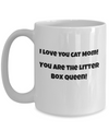 I Love You Cat Mom-You are the Litter Box Queen