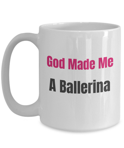 God Made Me a Ballerina - 15 oz Mug