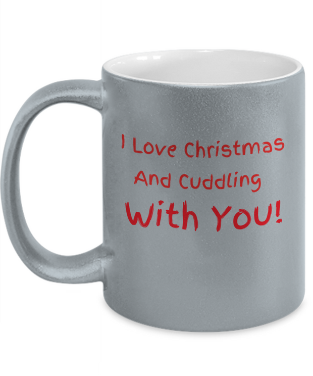 I Love Christmas and Cuddling With You -Silver Metallic Mug
