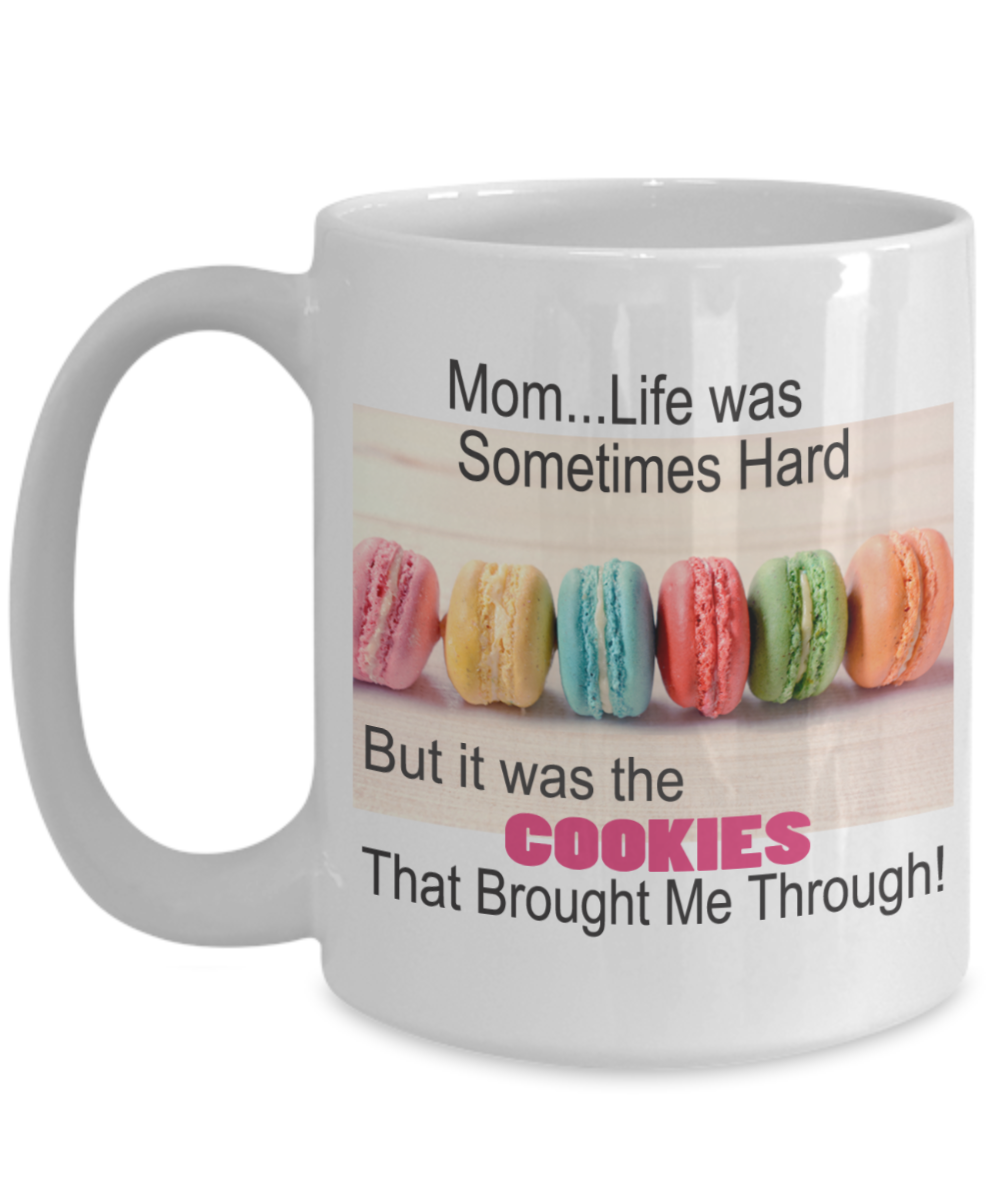 Mom...Life Was Sometimes Hard - But it Was the Cookies that Brought Me Through-Color Cookies