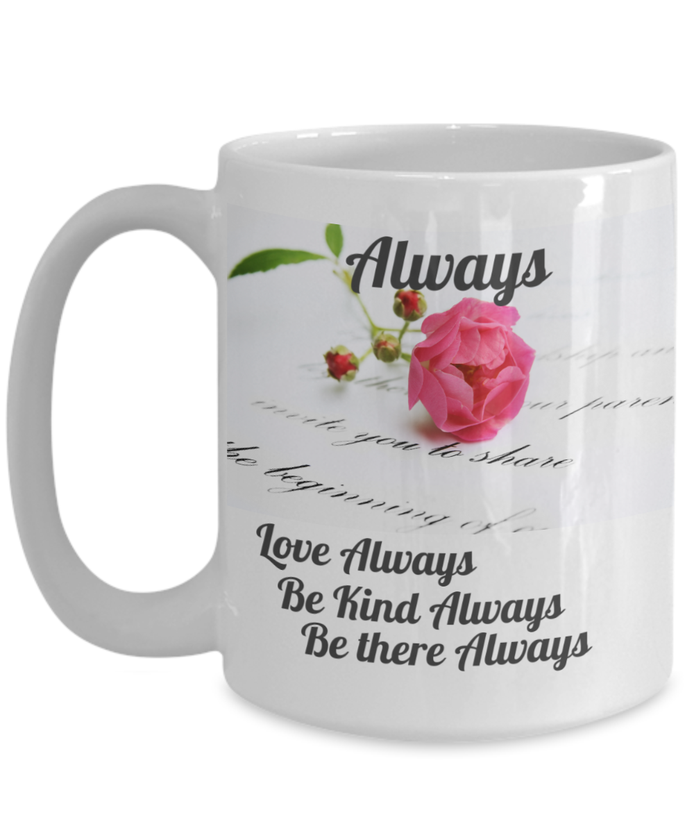 ALWAYS - LOVE ALWAYS-BE KIND ALWAYS-BE THERE ALWAYS