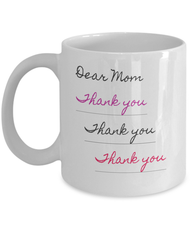 Dear Mom- Thank You- Thank You - Thank You