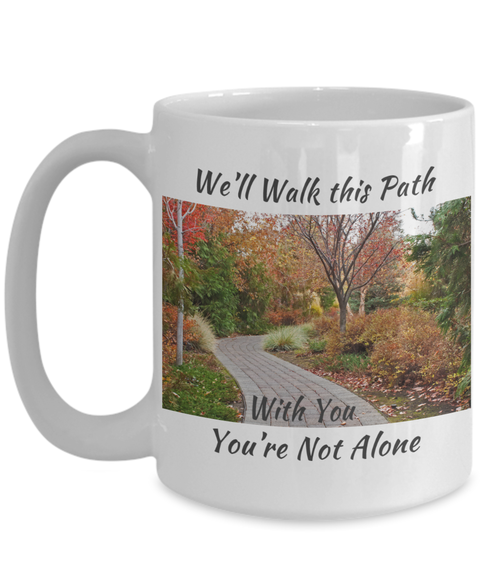 We'll Walk this Path With You - You're Not Alone