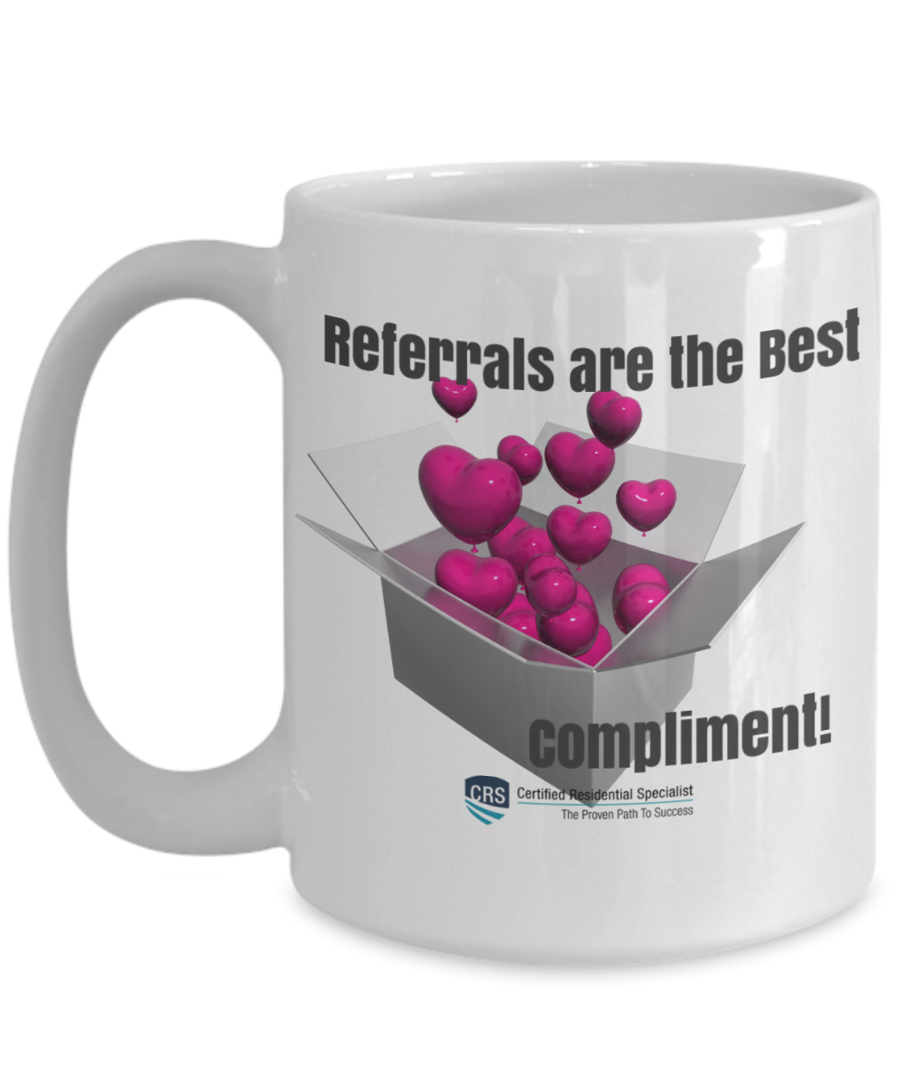 NEW CRS-Referrals Are the Best Complement-15 oz White Mug