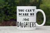 You Can't Scare Me - I Haver Daughters Novelty Mug - Top Brook