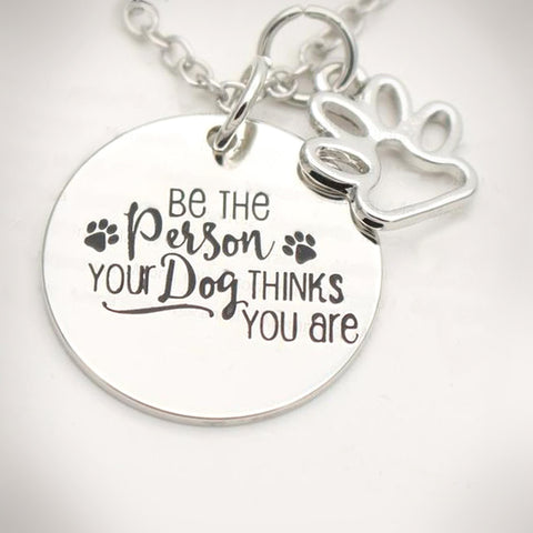"""Be the Person Your Dog Thinks You Are"" Necklace - Top Brook"