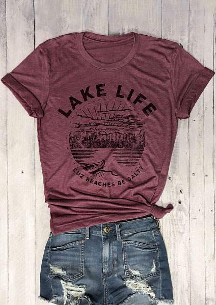 Lake Life Cuz Beaches Be Salty Print O-Neck T-Shirt - Top Brook