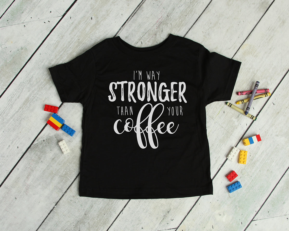 I'm Way Stronger Than Your Coffee
