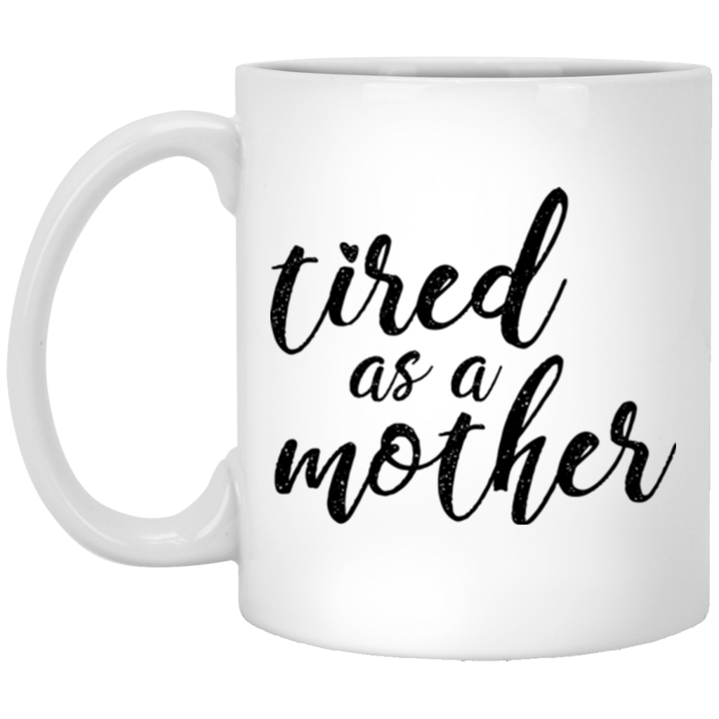 Tire As A Mother 11 oz. White Mug