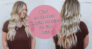 What are the least damaging extensions for fine hair?