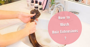 How to Wash Hair Extensions?