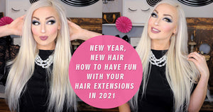 New Year, New Hair: How to Have Fun with Your Hair Extensions in 2021