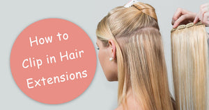 How to Clip in Hair Extensions?
