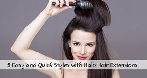 5 Easy and Quick Styles with Halo Hair Extensions