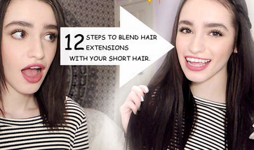 12 Steps to blend hair extensions with your Short Hair