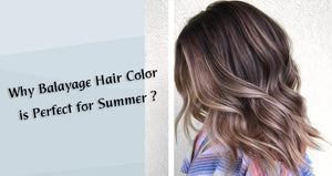 Why Balayage Hair Color is Perfect for Summer