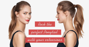 ROCK THE PERFECT PONYTAIL WITH YOUR EXTENSIONS
