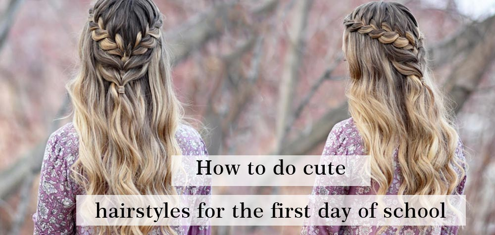 How to do cute hairstyles for the first day of school