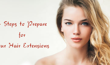4 Steps to Prepare for your Hair Extensions